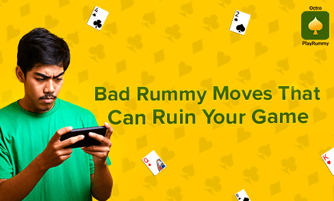 Bad Rummy Moves That Can Ruin Your Game