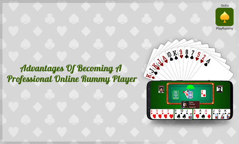 Advantages Of Becoming A Professional Online Rummy Player