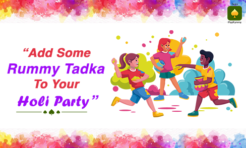 Add Some Rummy Tadka To Your Holi Party