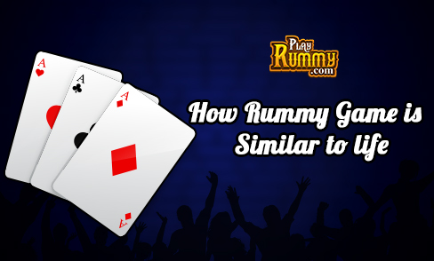 How Rummy Game is Similar to life